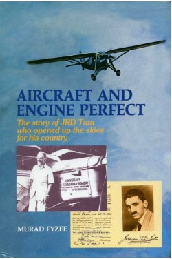 Aircraft and Engine Perfect : The Story of JRD Tata Who Opened Up the Skies for His Country