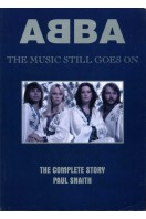 Abba - The Complete Story : The Music Still Goes on