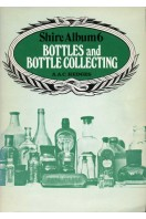 Bottles and Bottle Collecting : Shire Album 6