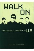 Walk on : The Spiritual Journey of U2