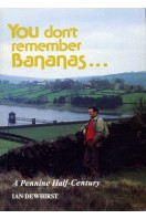 You Don't Remember Bananas... : A Pennine Half-Century