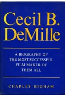 Cecil B DeMille : A Biography of the Most Successful Film Maker of Them All