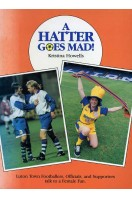 A Hatter Goes Mad : Luton Town Footballers, Officials, and Supporters Talk to a Female Fan