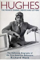 Hughes : The Private Diaries, Memos and Letters : The Definitive Biography of the First American Billionaire