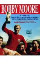 Bobby Moore - A Tribute : The Illustrated Biography of a Footballing Legend