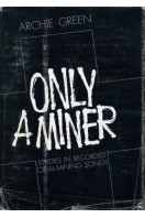 Only a Miner : Studies in Recorded Coal-Mining Songs