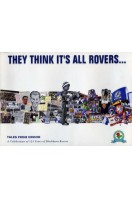 They Thinks It's All Rovers : Tales from Ewood : A Celebration of 125 Years of Blackburn Rovers