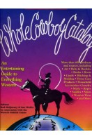 Whole Cowboy Catalog : An Entertaining Guide to Everything Western