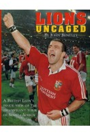 Lions Uncaged : A British Lion's Inside View of the Triumphant Tour of South Africa