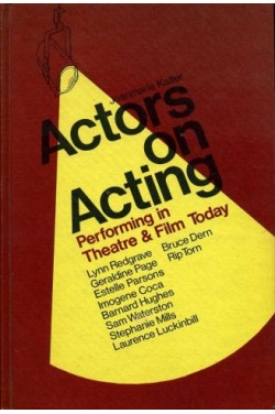 Actors on Acting : Performing in Theatre & Film Today