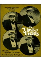A Flask of Fields : Verbal and Visual Gems from the Films of W. C. Fields