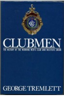 Clubmen : The History of the Working Men's Club and Institute Union
