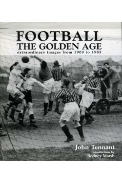 Football the Golden Age : Extraordinary Images from 1900 to 1985