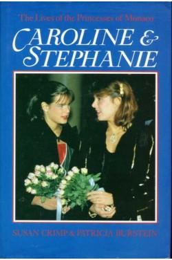 Caroline and Stephanie : The Lives of the Princesses of Monaco