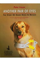 Another Pair of Eyes : Story of Guide Dogs in Britain