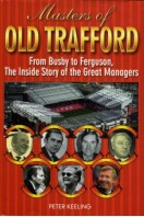 Masters of Old Trafford : From Busby to Ferguson, the Inside Story of the Great Managers