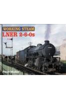LNER 2-6-0s : Working Steam