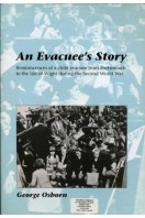 An Evacuee's Story : Reminiscences of a Child Evacuee from Portsmouth to the Isle of Wight During the Second World War (SIGNED By AUTHOR)