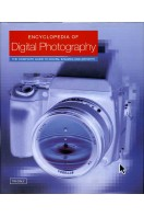 Encyclopedia of Digital Photography : The Complete Guide to Digital Imaging and Artistry