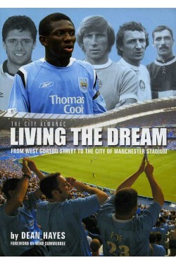 Living the Dream : From West Gorton Street to the City of Manchester Stadium - Manchester City Almanac