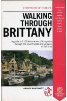 Walking Through Brittany : A Guide to 1100 Kilometers of Footpaths Through the Countryside and Villages of Brittany