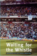Waiting for the Whistle : Manchester City's Last Season at Maine Road