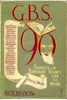 G.B.S. 90 : Aspects of Bernard Shaw's Life and Work
