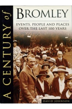 A Century of Bromley : Events, People and Places over the last 100 Years