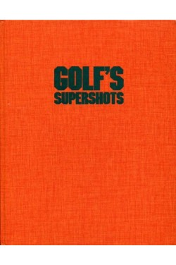 Golf's Supershots: How the Pros Played Them--How You Can Play Them