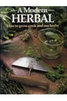 A Modern Herbal : How to Grow, Cook and Use Herbs