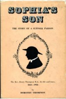 Sophia's Son: The Story of a Suffolk Parson : The Rev. Henry Thompson M.A., His Life and Times, 1841-1916