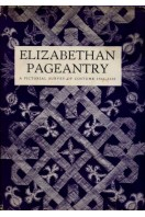 Elizabethan Pageantry : A Pictorial Survey of Costume and Its Commentators from C.1560-1620