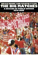 The Big Matches : A Decade of World Soccer 1970-1980