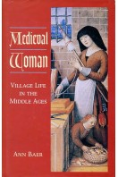 Medieval Woman : Village Life in the Middle Ages