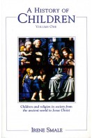 A History of Children : Volume One : Children and Religion in Society from the Ancient World to Jesus Christ