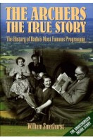 The Archers : The True Story : The History of Radio's Most Famous Programme
