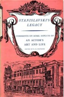 Stanislavski's Legacy : Comments on Some Aspects of an Actor's Art and Life.