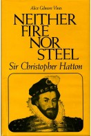 Neither Fire Nor Steel: Sir Christopher Hatton