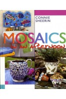 Mosaics in an Afternoon : Quick and Easy Techniques for Creating Mixed Media Mosaics