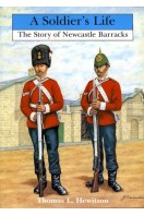 A Soldier's Life : The Story of Newcastle Barracks established 1806