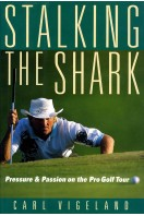 Stalking the Shark : Pressure and Passion on the Pro Golf Tour