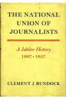 The National Union of Journalists : A Jubilee History 1907-1957