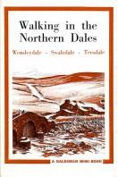 Walking in the Northern Dales : Wensleydale, Swaledale, Teesdale