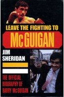 Leave the Fighting to McGuigan : Official Biography of Barry McGuigan