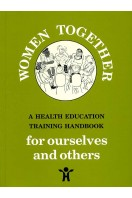 Women Together : A Health Education Training Handbook for Ourselves and