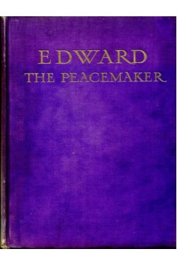 Edward the Peacemaker : The Story of the Life of King Edward VII and His Queen : Volume II (of two)