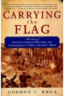 Carrying the Flag : The Story of Private Charles Whilden, the Confederacy's Most Unlikely Hero