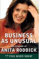 Business as Unusual : The Triumph of Anita Roddick and the Body Shop