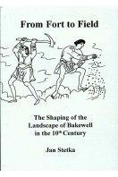 From Fort to Field : The Shaping of the Landscape of Bakewell in the 10th Century