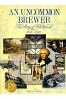 An Uncommon Brewer : The Story of Whitbread, 1742-1992